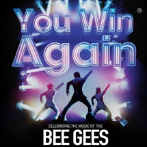 More Info for You Win Again - Celebrating the Music of the Bee Gees